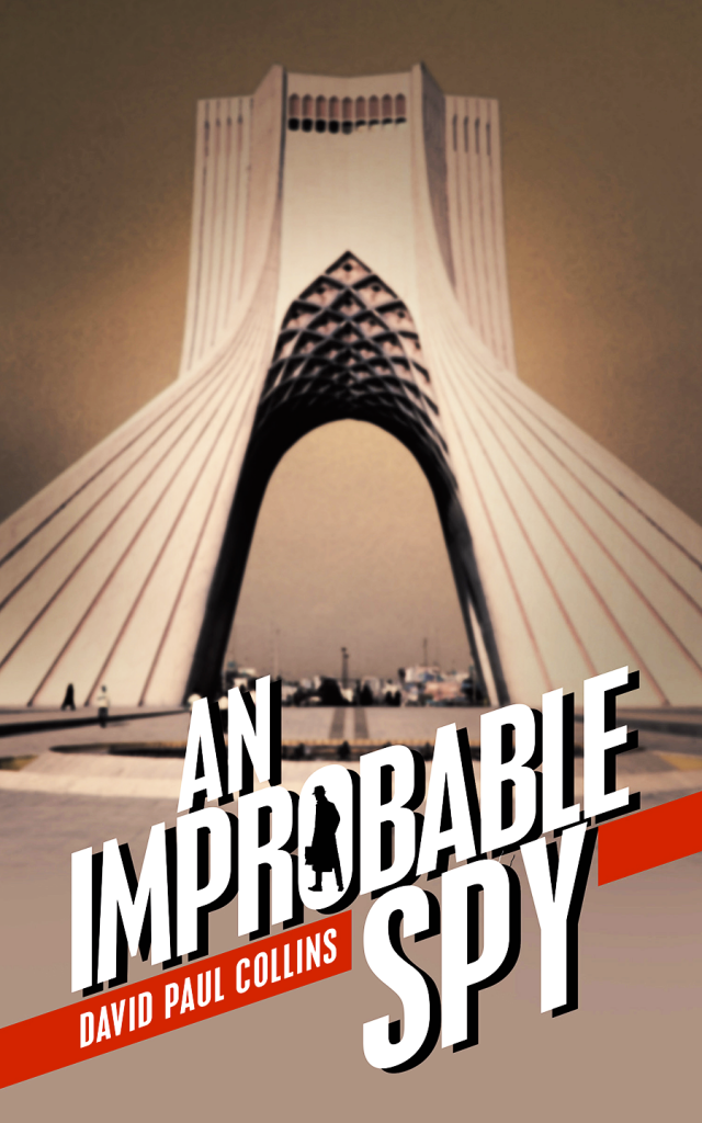 """An Improbable Spy"" by David Paul Collins"